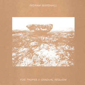 ALE 002 - ARC LIGHT EDITIONS - INGRAM MARSHALL - Fog Tropes / Gradual Requiem