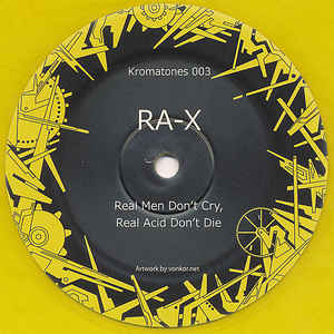 KT003 - KROMATONES - RA-X - Real Men Don't Cry, Real Acid Don't Die