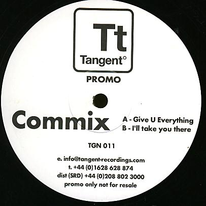 TGN011 - TANGENT Recordings - COMMIX - Give U Everything / I'll Take You There